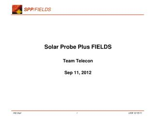 Solar Probe Plus FIELDS Team  Telecon Sep 11, 2012