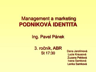 Management a marketing  PODNIKOVÁ IDENTITA Ing. Pavel Pánek 3. ročník, ABR St 17:30