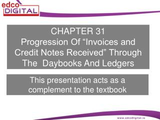 "CHAPTER 31 Progression Of ""Invoices and Credit Notes Received"" Through The  Daybooks And Ledgers"