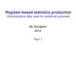 Register-based statistics production Administrative data used for statistical purposes