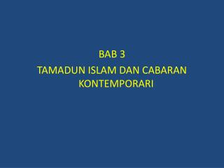 BAB 3 TAMADUN  ISLAM DAN CABARAN  KONTEMPORARI