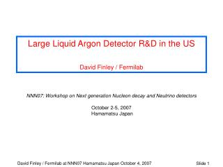 Large Liquid Argon Detector R&D in the US David Finley / Fermilab