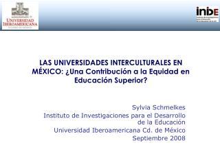 LAS UNIVERSIDADES INTERCULTURALES EN MÉXICO: ¿Una Contribución a la Equidad en Educación Superior?