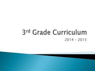 3 rd  Grade Curriculum