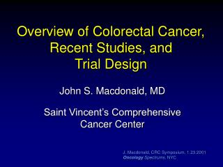 Overview of Colorectal Cancer,  Recent Studies, and  Trial Design