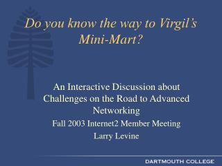 Do you know the way to Virgil's Mini-Mart?