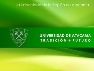 La Universidad de la Región de Atacama
