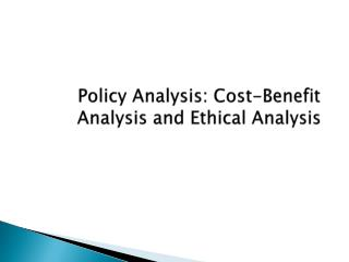 Policy Analysis: Cost-Benefit Analysis and Ethical Analysis