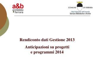 Rendiconto dati Gestione 2013 Anticipazioni su progetti e programmi 2014