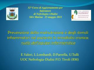E.Valeri ,  L.Lombardi ,  D.Parrella ,  U.Tulli UOC Nefrologia-Dialisi P.O. Tivoli (RM)
