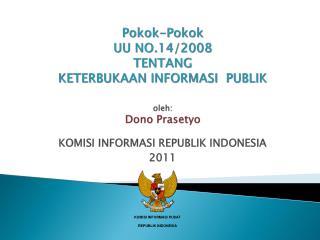 Pokok-Pokok UU NO.14/2008 TENTANG KETERBUKAAN INFORMASI  PUBLIK oleh: Dono Prasetyo