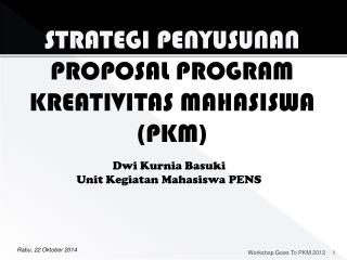 STRATEGI PENYUSUNAN  PROPOSAL PROGRAM KREATIVITAS MAHASISWA (PKM)