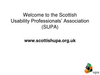Welcome to the Scottish  Usability Professionals' Association (SUPA) scottishupa.uk