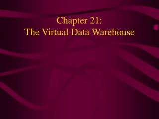 Chapter 21: The Virtual Data Warehouse
