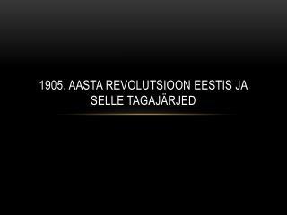 1905. aasta revolutsioon Eestis ja selle tagajärjed