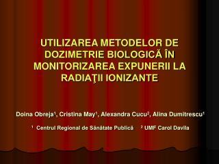 UTILIZAREA METODELOR DE DOZIMETRIE BIOLOGICĂ ÎN MONITORIZAREA EXPUNERII LA RADIAŢII IONIZANTE
