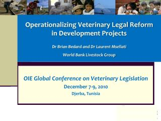 Operationalizing Veterinary Legal Reform  in Development Projects    Dr Brian Bedard and Dr Laurent Msellati   World Ban