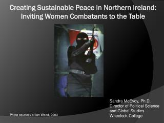 Creating Sustainable Peace in Northern Ireland: Inviting Women Combatants to the Table