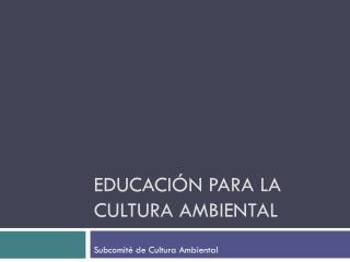Educación para la cultura ambiental