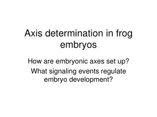 Axis determination in frog embryos