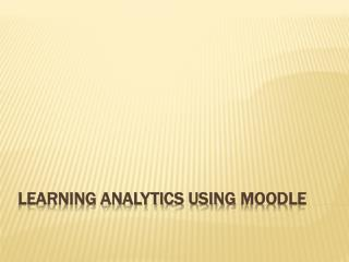 Learning Analytics Using  Moodle