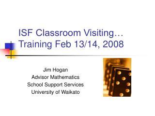 ISF Classroom Visiting� Training Feb 13/14, 2008