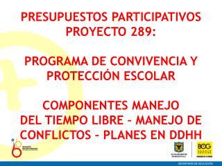 PRESUPUESTOS PARTICIPATIVOS PROYECTO 289:  PROGRAMA DE CONVIVENCIA Y PROTECCI N ESCOLAR   COMPONENTES MANEJO  DEL TIEMPO