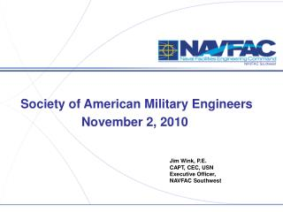 Jim Wink, P.E. CAPT, CEC, USN Executive Officer,  NAVFAC Southwest