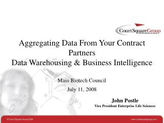 Aggregating Data From Your Contract Partners Data Warehousing  Business Intelligence  Mass Biotech Council July 11, 2008