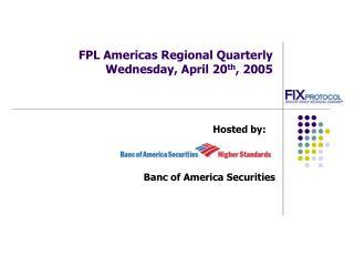 FPL Americas Regional Quarterly  Wednesday, April 20 th , 2005