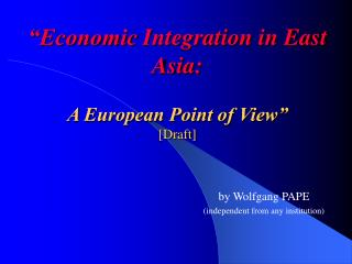 """Economic Integration in East Asia: A European Point of View"" [Draft]"