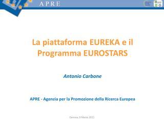 La piattaforma EUREKA e il Programma EUROSTARS Antonio Carbone