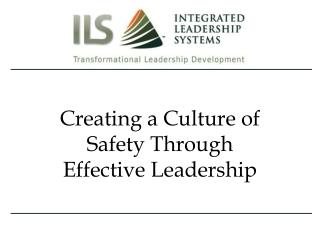 Creating a Culture of Safety Through  Effective Leadership