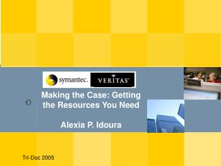 Making the Case: Getting the Resources You Need Alexia P. Idoura