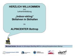"""HERZLICH WILLKOMMEN zur Lehrerfortbildung """"Indoor-skiing""""  Skifahren in Skihallen im"""