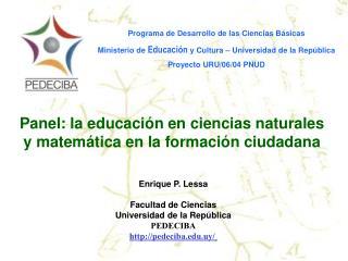 Enrique P. Lessa Facultad de Ciencias Universidad de la República PEDECIBA pedeciba.uy/