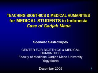 TEACHING BIOETHICS & MEDICAL HUMANITIES for MEDICAL STUDENTS in Indonesia Case of Gadjah Mada
