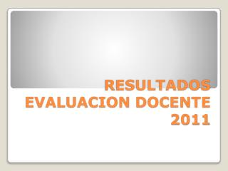 RESULTADOS EVALUACION DOCENTE 2011