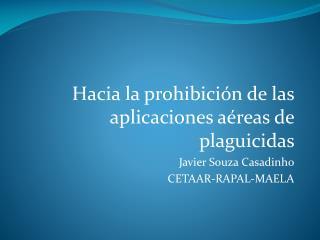 Hacia la prohibición de las aplicaciones aéreas de plaguicidas  Javier Souza Casadinho