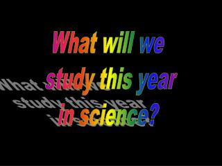 What will we  study this year in science?