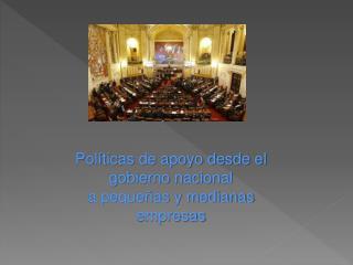 Políticas de apoyo desde el gobierno nacional a pequeñas y medianas empresas