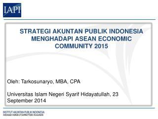 STRATEGI AKUNTAN PUBLIK INDONESIA MENGHADAPI ASEAN ECONOMIC COMMUNITY 2015