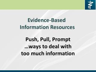 Push, Pull, Prompt  …ways to deal with  too much information