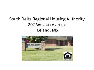 South Delta Regional Housing Authority 202 Weston Avenue  Leland, MS