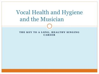 Vocal Health and  Hygiene and  the Musician