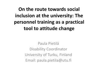 Paula Pietilä Disability Coordinator University  of Turku, Finland Email :  paula.pietila@utu.fi