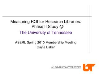 Measuring ROI for Research Libraries: Phase II Study @  The University of Tennessee