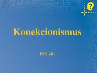 Konekcionismus PSY 481