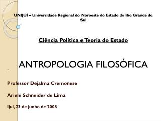 ´ Professor  Dejalma Cremonese Ariele  Schneider de Lima Ijuí, 23 de junho de 2008