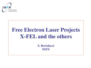Free Electron Laser Projects X-FEL and the others S. Bertolucci INFN